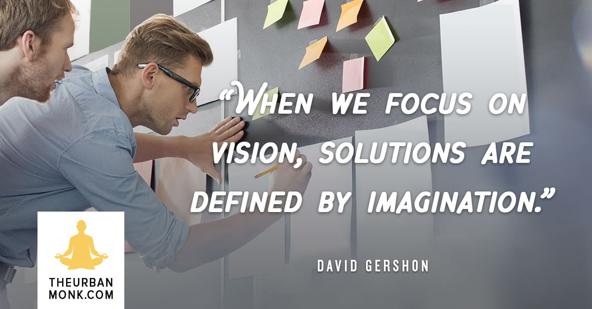 When we focus on vision, solutions are defined by imagination - David Gershon via @PedramShojai