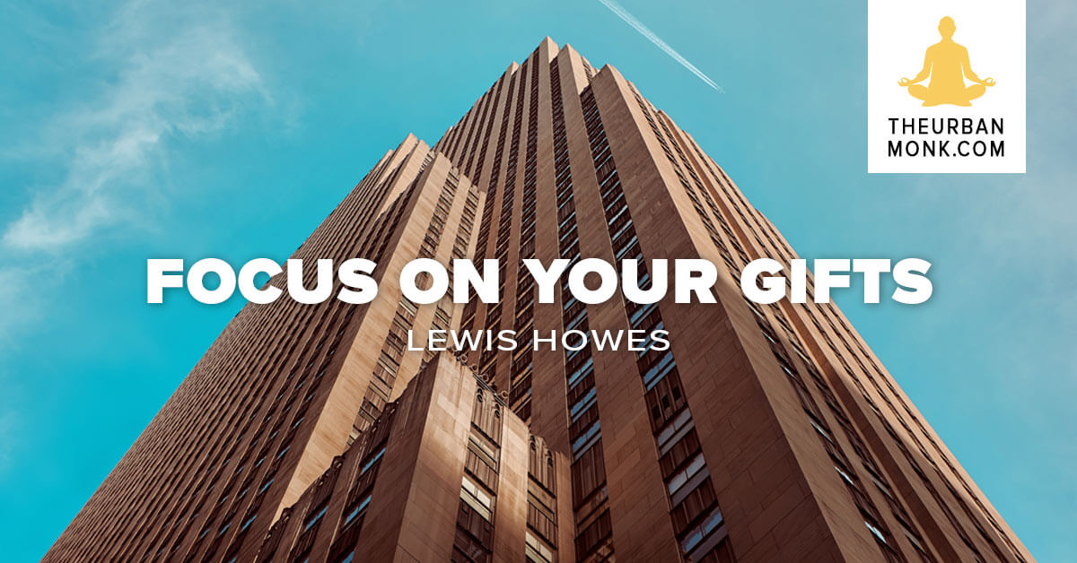 """""""Focus on your gifts."""" @LewisHowes via @PedramShojai"""