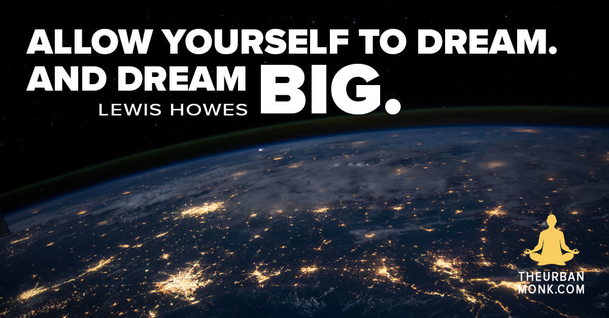 """""""Allow yourself to dream. And dream BIG."""" @LewisHowes via @PedramShojai"""
