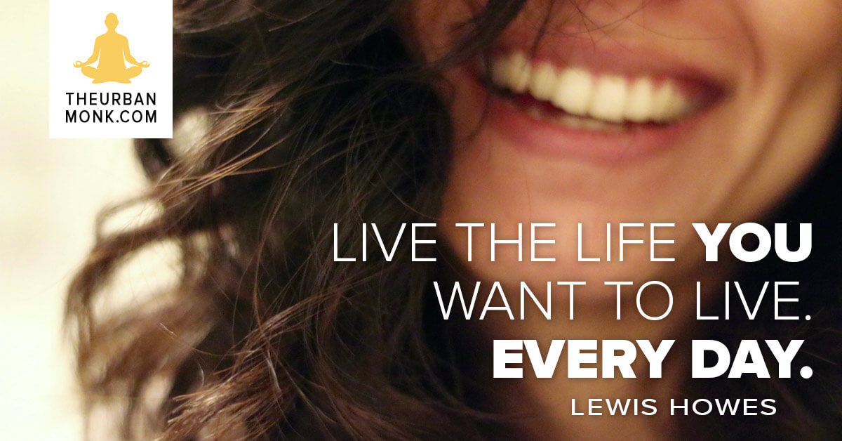 """""""Live the life YOU want to live. Every day.""""@LewisHowes via @PedramShojai"""