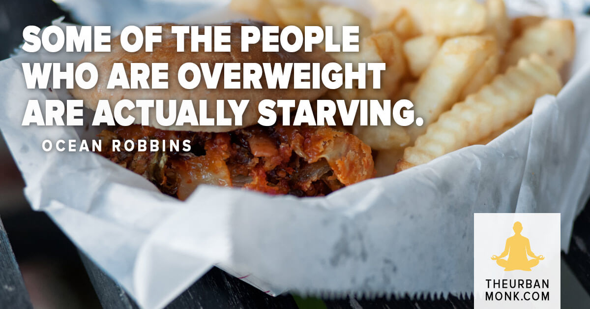 Some of the people who are overweight are actually starving - @OceanRobbins @PedramShojai