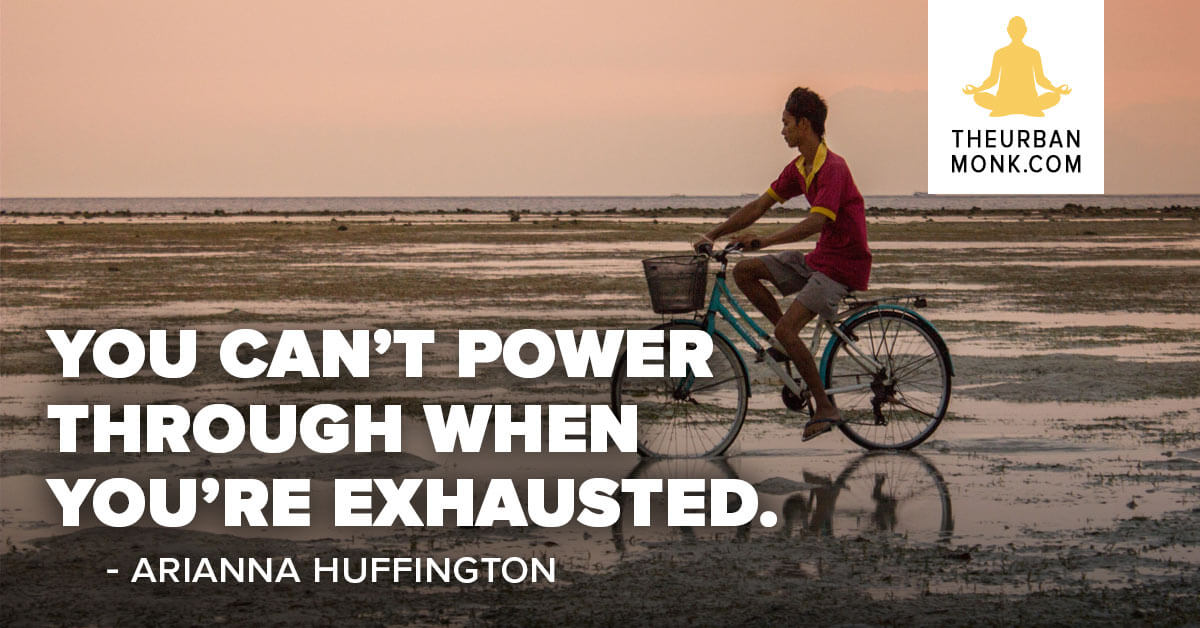 You can't power through when you're exhausted - @AriannaHuff via @PedramShojai