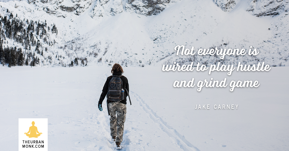 Not Everyone Is Wired To Play The Hustle And Grind Game - @Jakesurfs via @pedramshojai