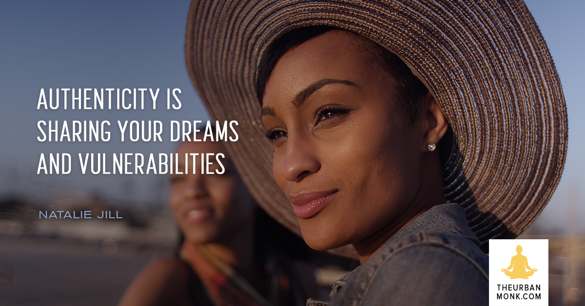 Authenticity Is Sharing Your Dreams And Vulnerabilities - @NatalieJillFit via @PedramShojai