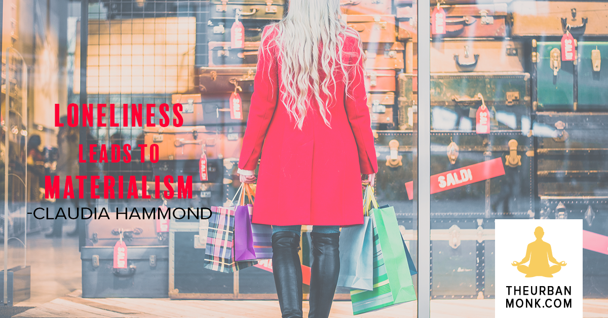 Loneliness Leads To Materialism - @claudiahammond via @PedramShojai