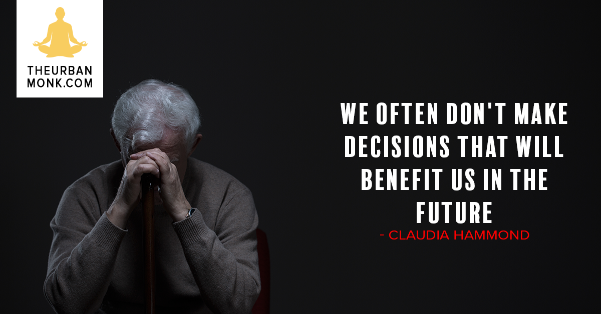 We Often Don't Make Decisions That'll Benefit Us In The Future - @claudiahammond via @PedramShojai