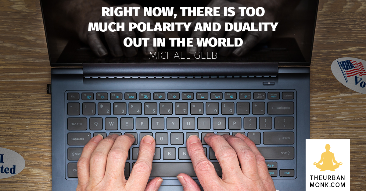 There Is Too Much Polarity And Duality In The World - Michael Gelb via @PedramShojai