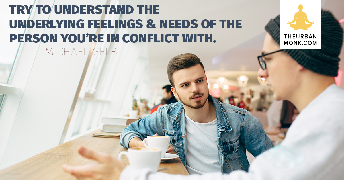 Try To Understand The Underlying Feelings Of The Person You're In Conflict With - Michael Gelb via @PedramShojai