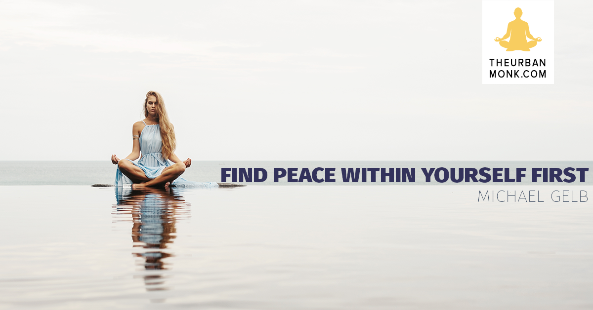 Find Peace Within Yourself First - Michael Gelb via @PedramShojai
