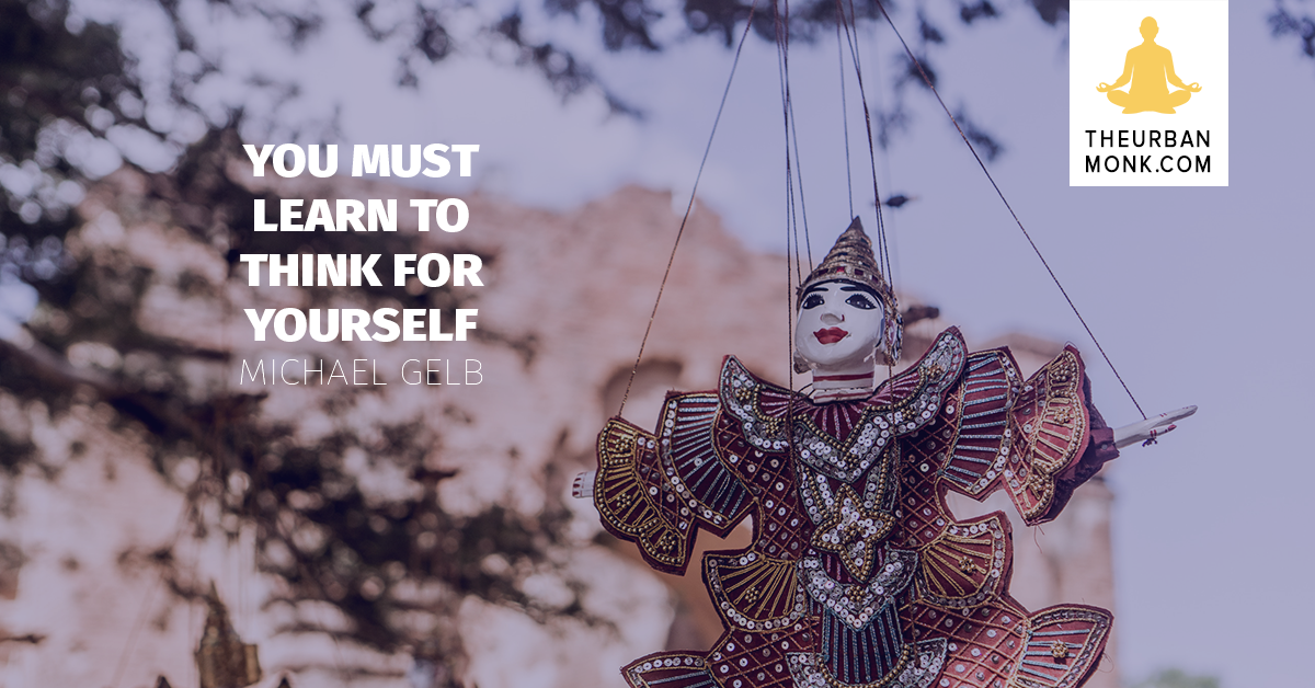 You Must Learn To Think For Yourself- Michael Gelb via @PedramShojai