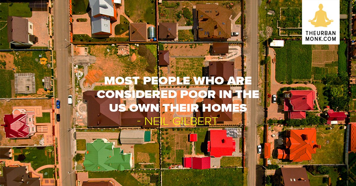 Most People Who Are Considered Poor In The U.S. Own Their Homes - #NeilGilbert via @Pedramshojai