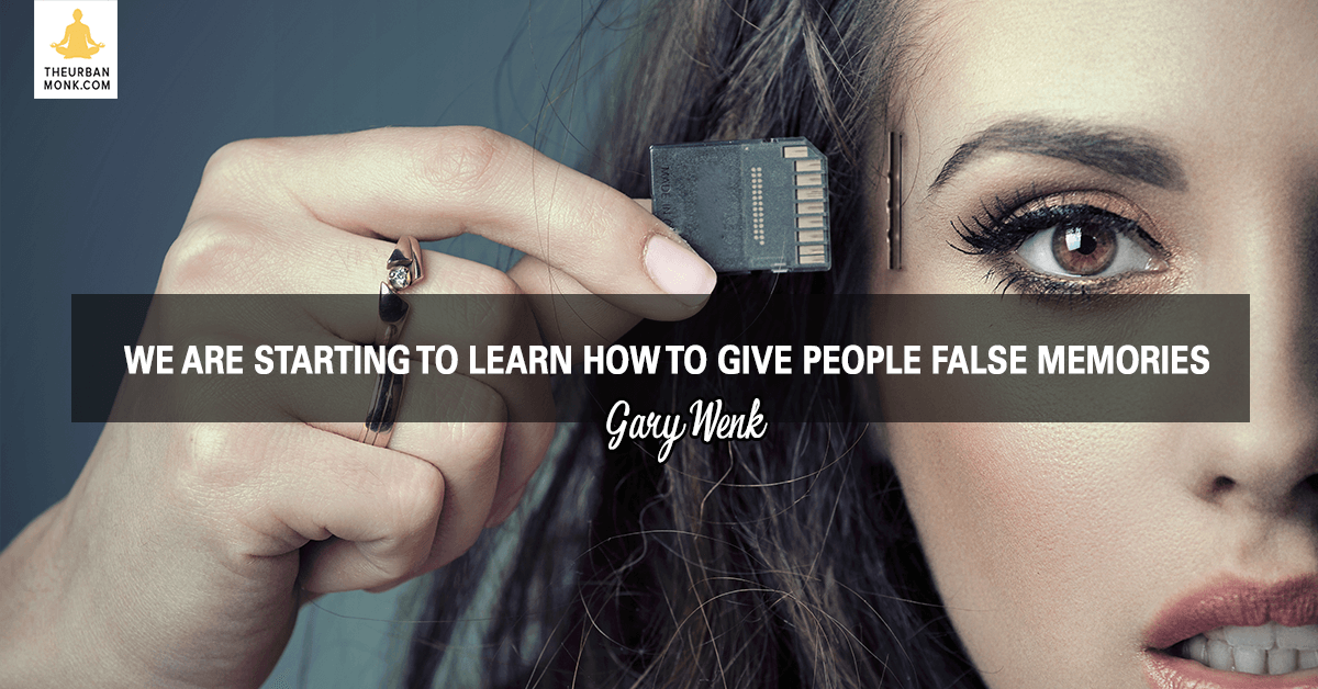 We Are Starting To Learn How To Give People False Memories - #GaryWenk via @PedramShojai